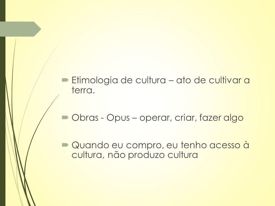Etimologia de cultura – ato de cultivar a terra.