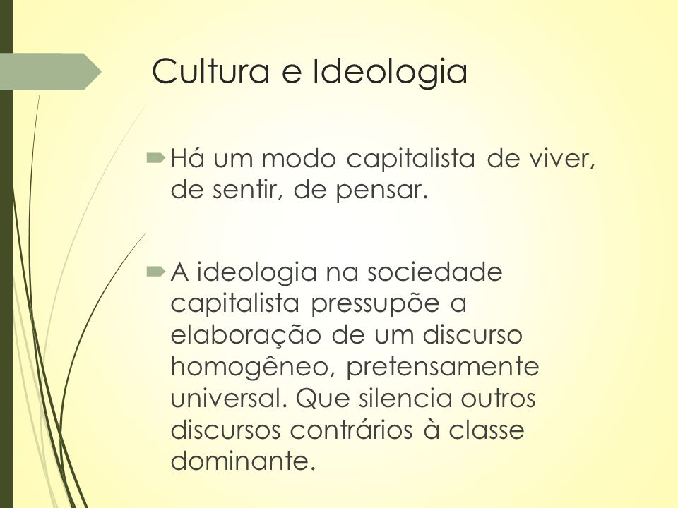 Cultura e Ideologia Há um modo capitalista de viver, de sentir, de pensar.