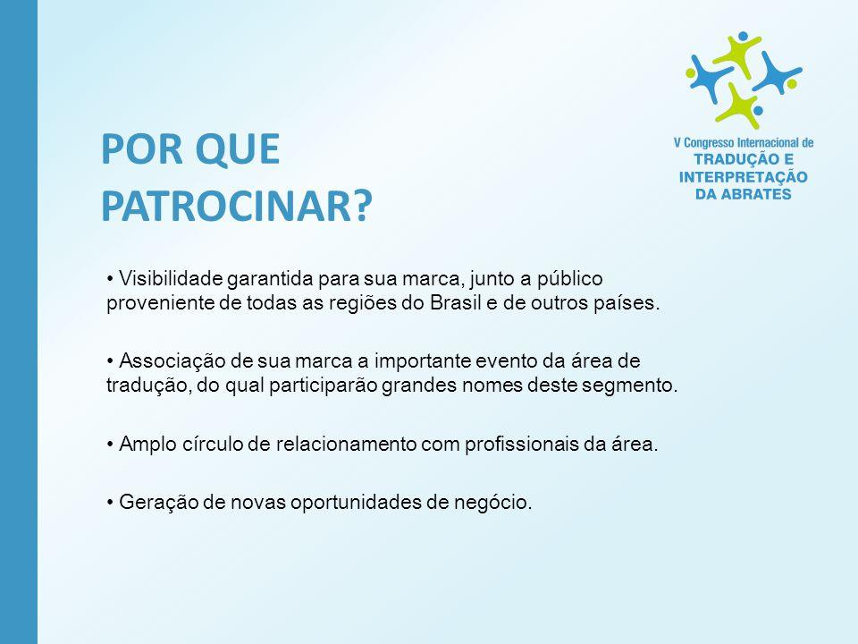 POR QUE PATROCINAR Visibilidade garantida para sua marca, junto a público proveniente de todas as regiões do Brasil e de outros países.