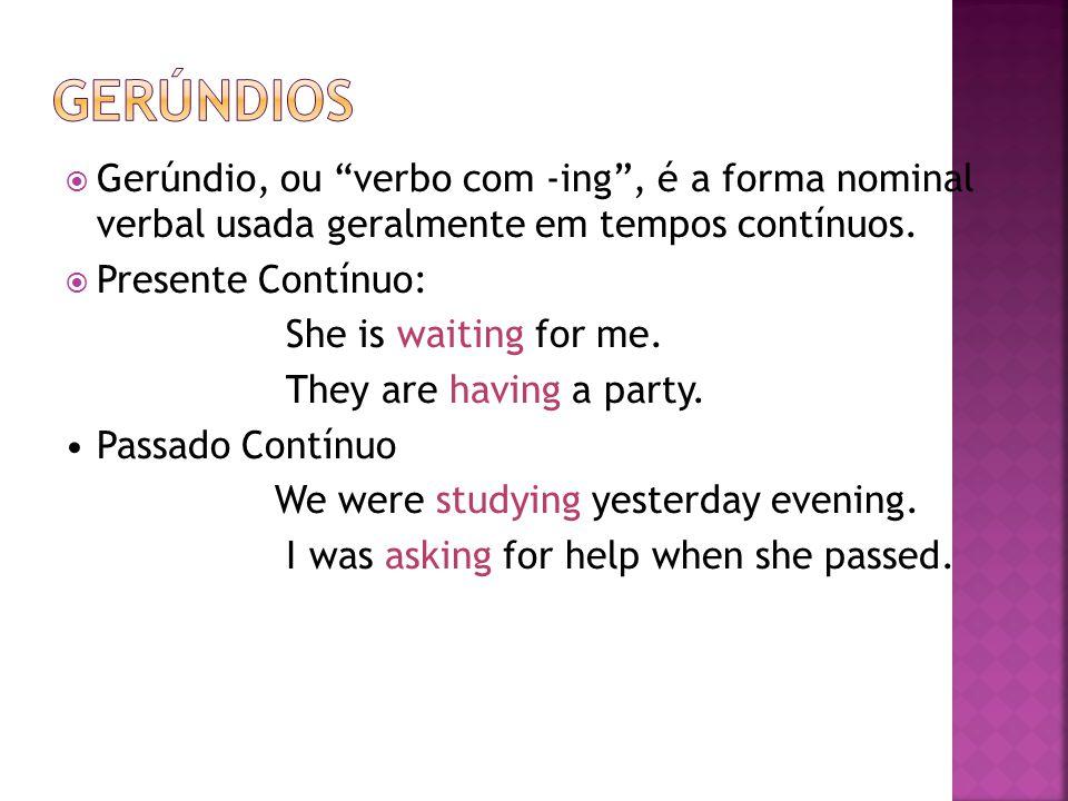 Gerúndios Gerúndio, ou verbo com -ing , é a forma nominal verbal usada geralmente em tempos contínuos.
