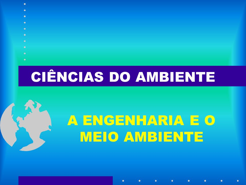 A ENGENHARIA E O MEIO AMBIENTE