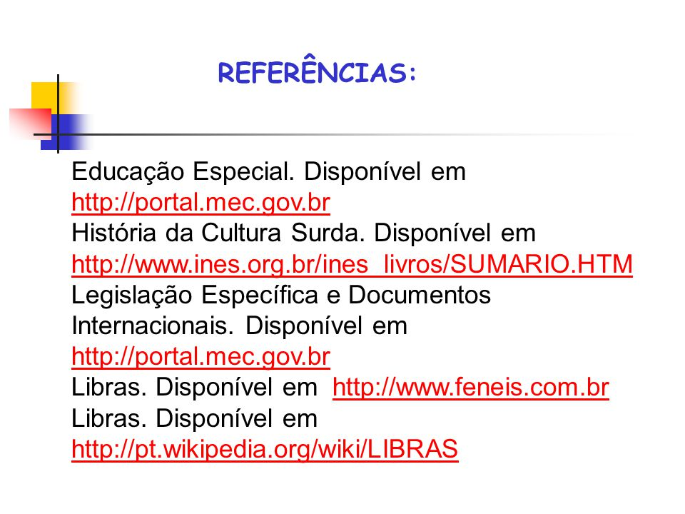 REFERÊNCIAS: Educação Especial. Disponível em http://portal.mec.gov.br