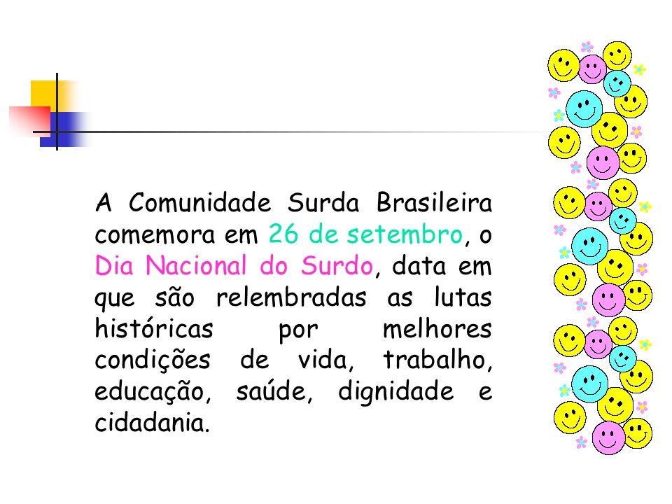A Comunidade Surda Brasileira comemora em 26 de setembro, o Dia Nacional do Surdo, data em que são relembradas as lutas históricas por melhores condições de vida, trabalho, educação, saúde, dignidade e cidadania.