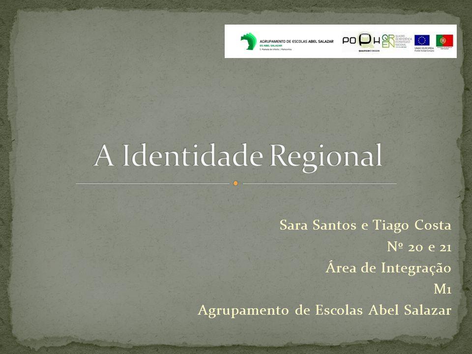 A Identidade Regional Sara Santos e Tiago Costa Nº 20 e 21
