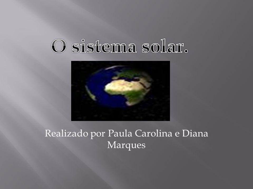 Realizado por Paula Carolina e Diana Marques