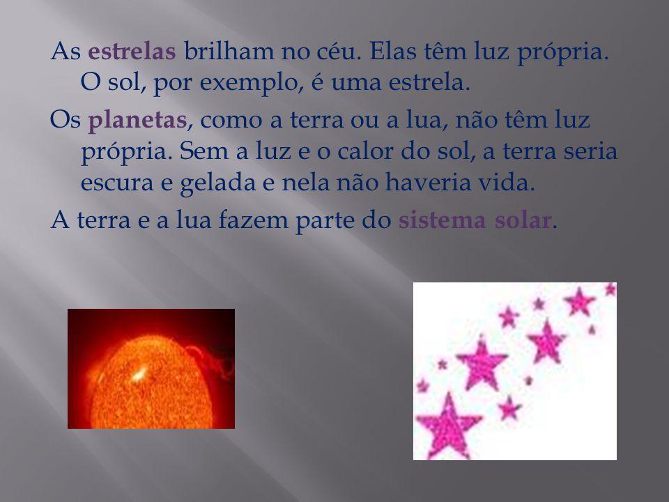 As estrelas brilham no céu. Elas têm luz própria