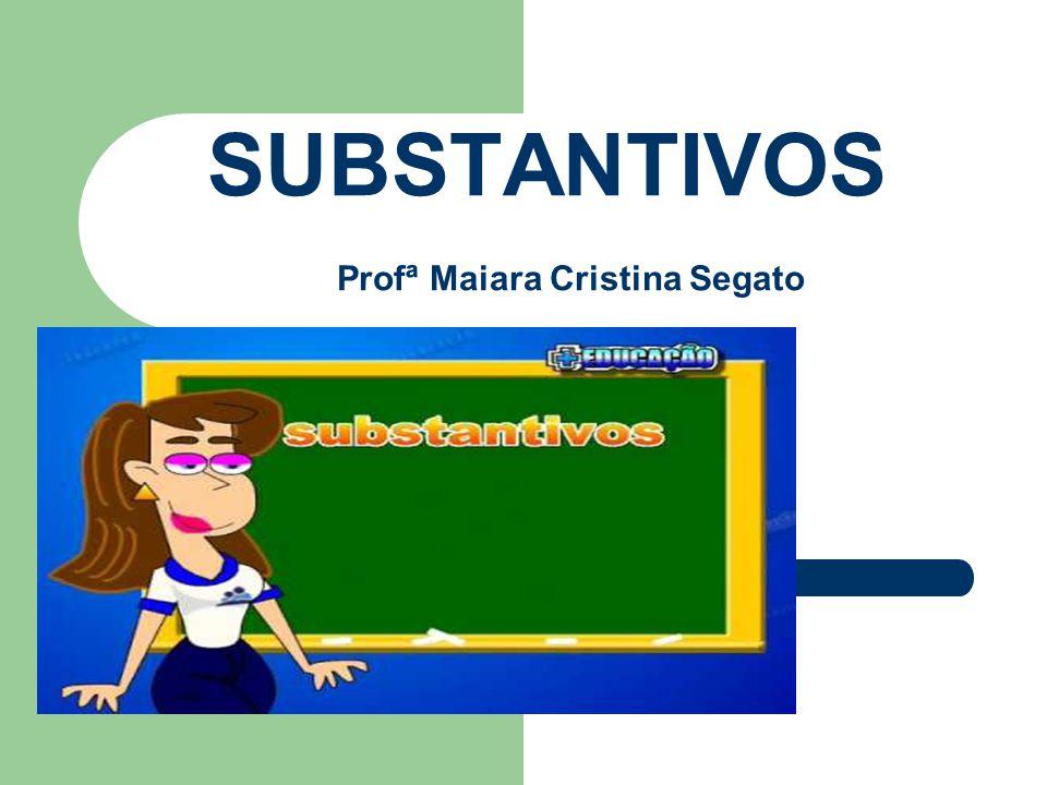 SUBSTANTIVOS Profª Maiara Cristina Segato