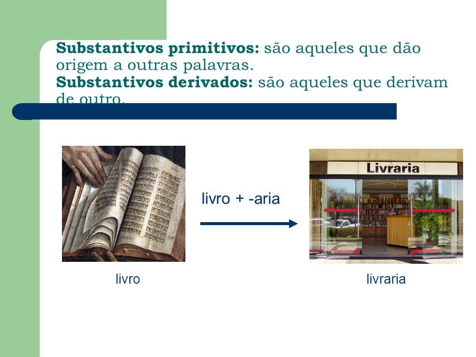 Substantivos primitivos: são aqueles que dão origem a outras palavras