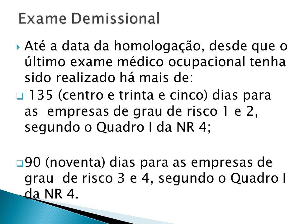 Exame Demissional Até a data da homologação, desde que o último exame médico ocupacional tenha sido realizado há mais de: