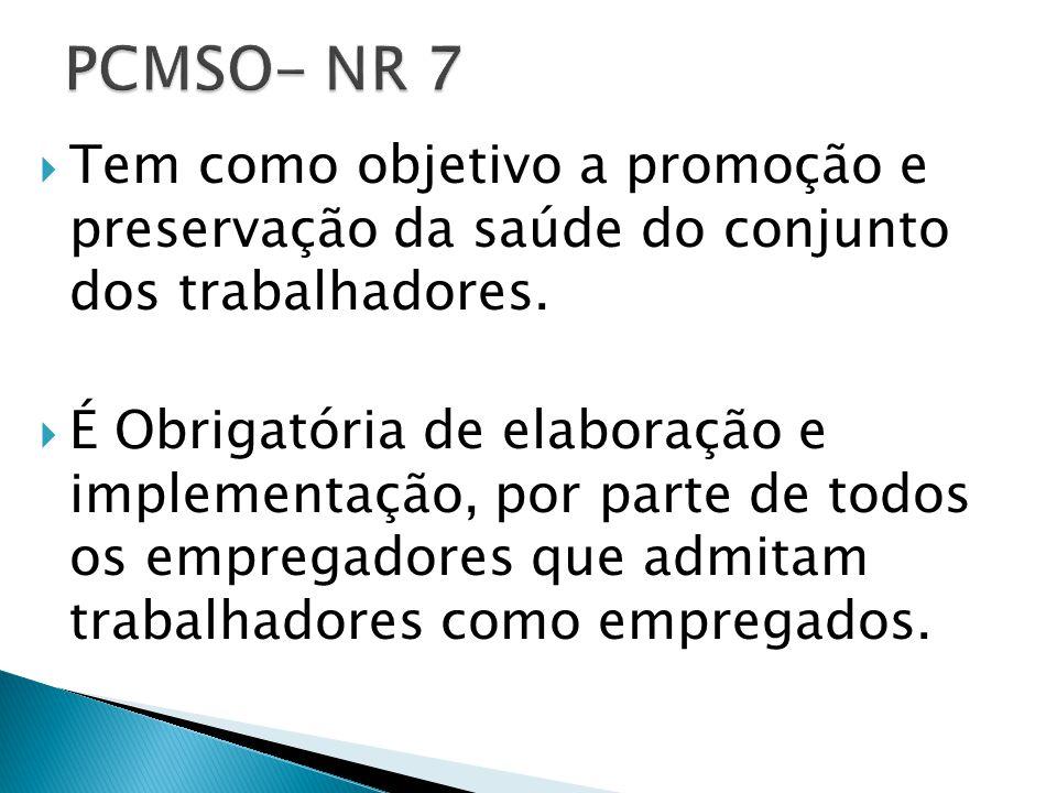 PCMSO- NR 7 Tem como objetivo a promoção e preservação da saúde do conjunto dos trabalhadores.
