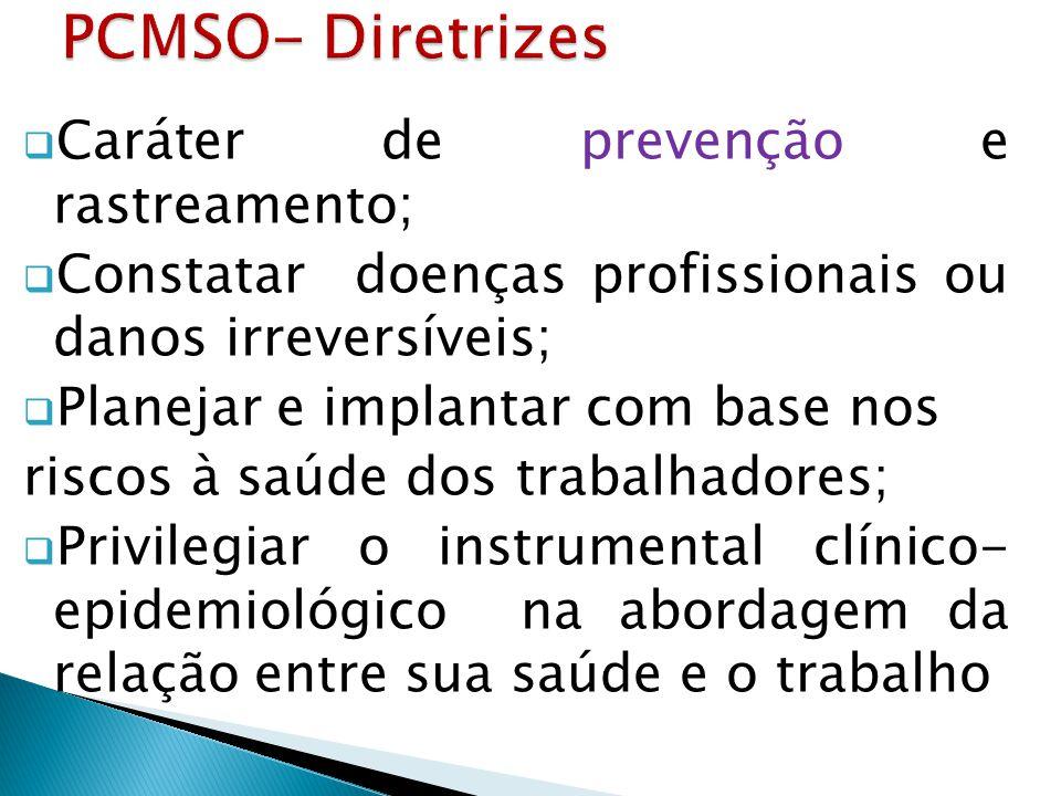 PCMSO- Diretrizes Caráter de prevenção e rastreamento;