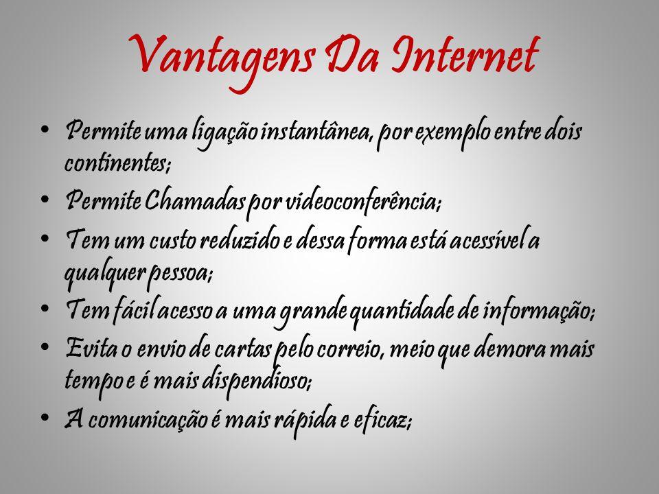 Vantagens Da Internet Permite uma ligação instantânea, por exemplo entre dois continentes; Permite Chamadas por videoconferência;