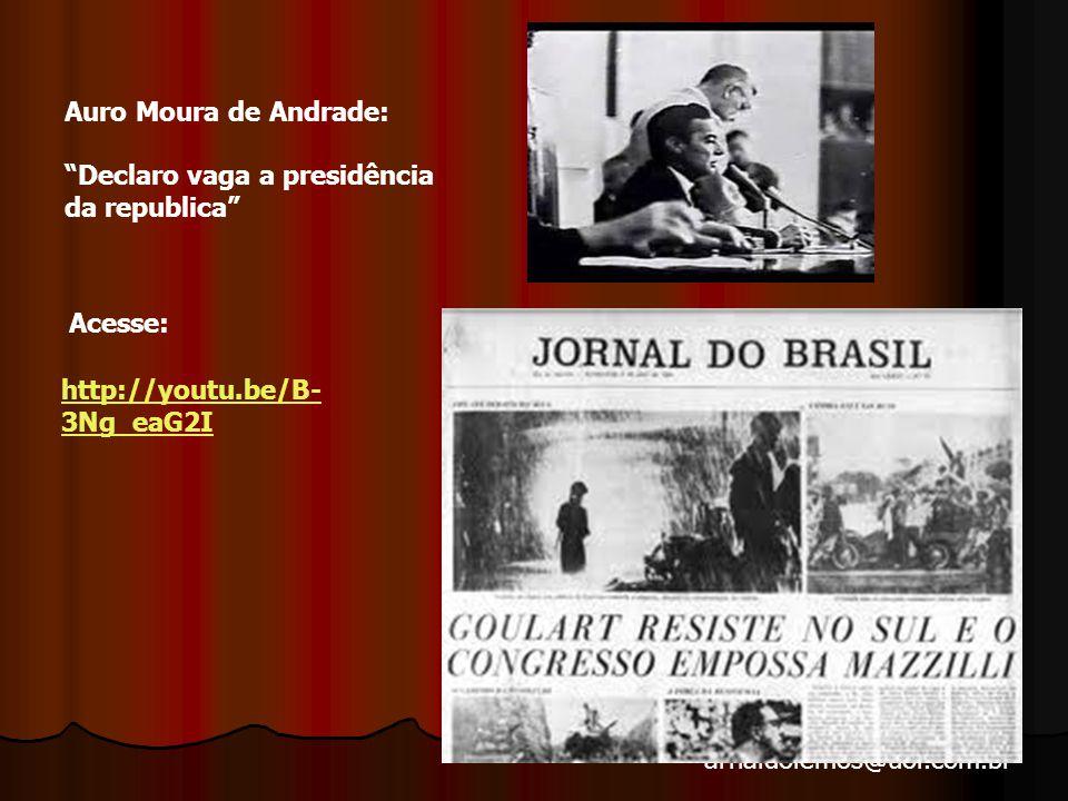 Auro Moura de Andrade: Declaro vaga a presidência da republica Acesse: http://youtu.be/B-3Ng_eaG2I.