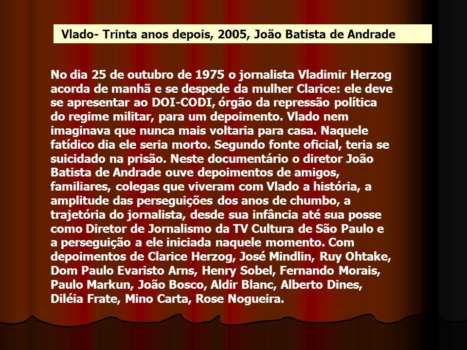 Vlado- Trinta anos depois, 2005, João Batista de Andrade