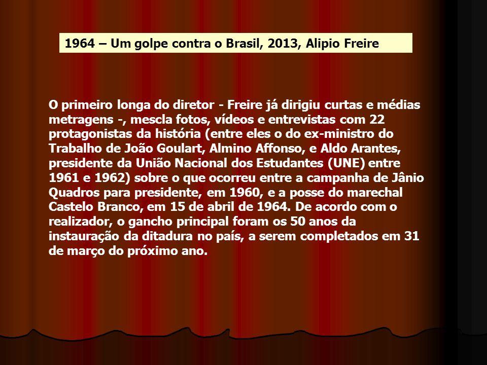 1964 – Um golpe contra o Brasil, 2013, Alipio Freire