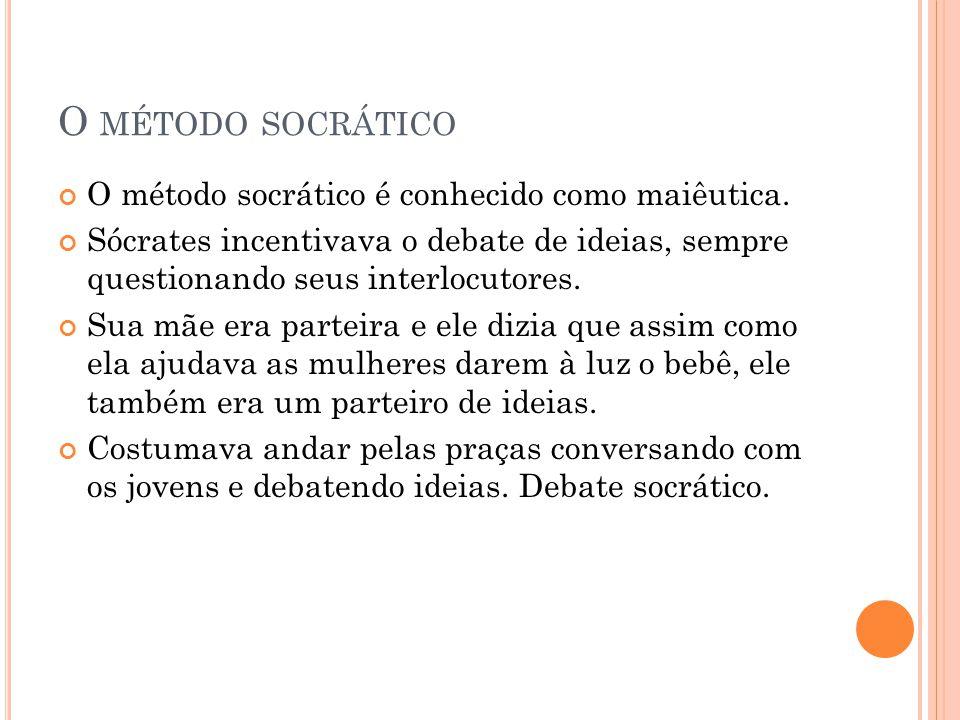 O método socrático O método socrático é conhecido como maiêutica.