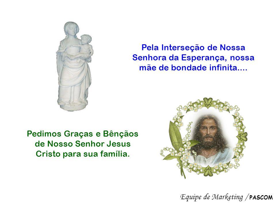 Pela Interseção de Nossa Senhora da Esperança, nossa mãe de bondade infinita....