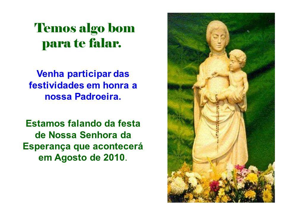 Venha participar das festividades em honra a nossa Padroeira.