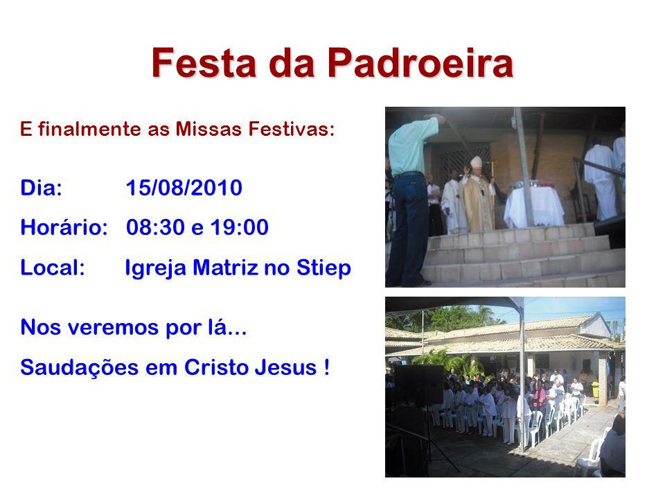 Festa da Padroeira Dia: 15/08/2010 Horário: 08:30 e 19:00
