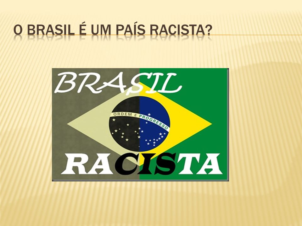 O Brasil é um país Racista