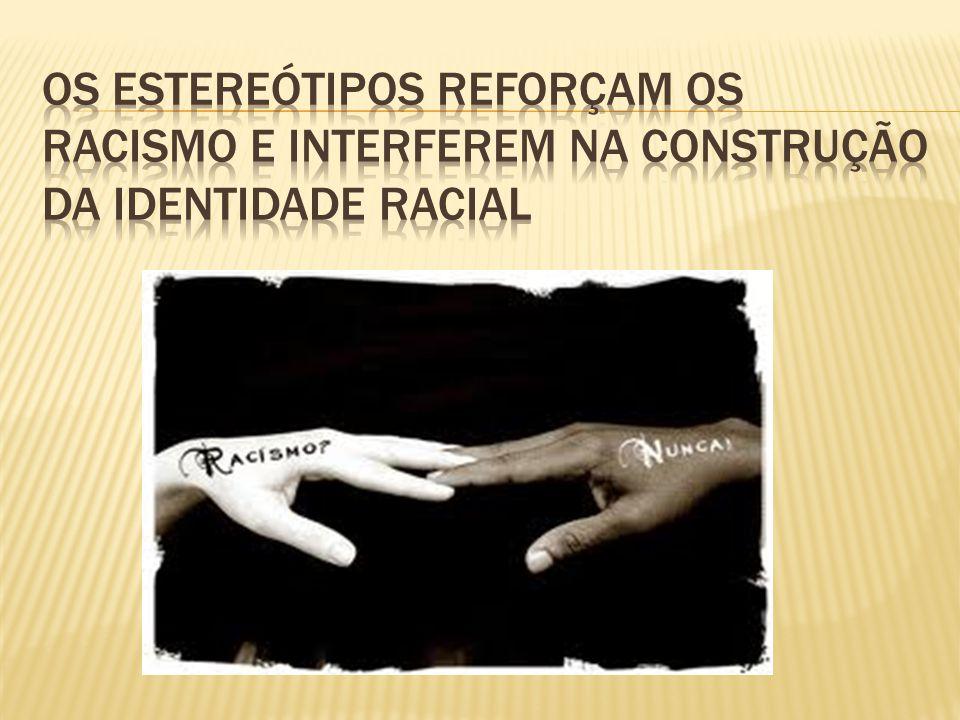 Os estereótipos reforçam os racismo e interferem na construção da identidade Racial