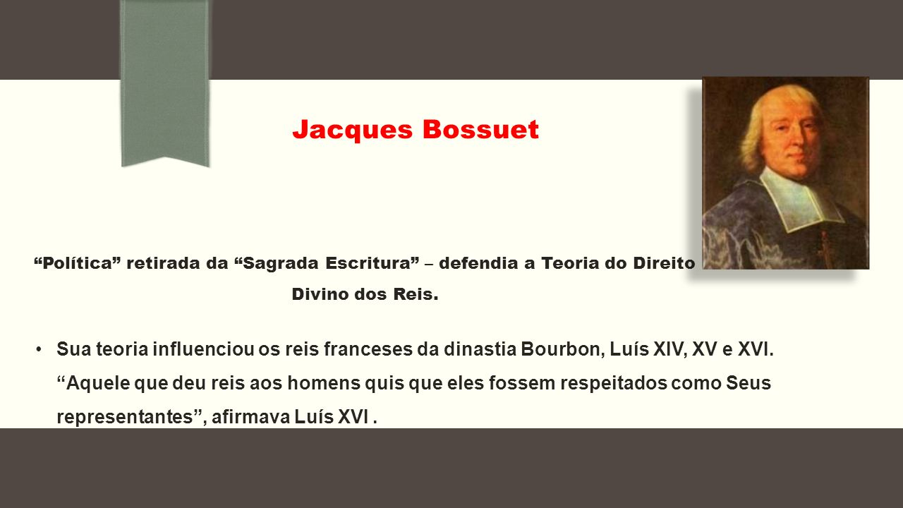 Jacques Bossuet Política retirada da Sagrada Escritura – defendia a Teoria do Direito Divino dos Reis.