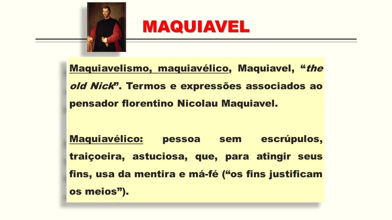 MAQUIAVEL Maquiavelismo, maquiavélico, Maquiavel, the old Nick . Termos e expressões associados ao pensador florentino Nicolau Maquiavel.