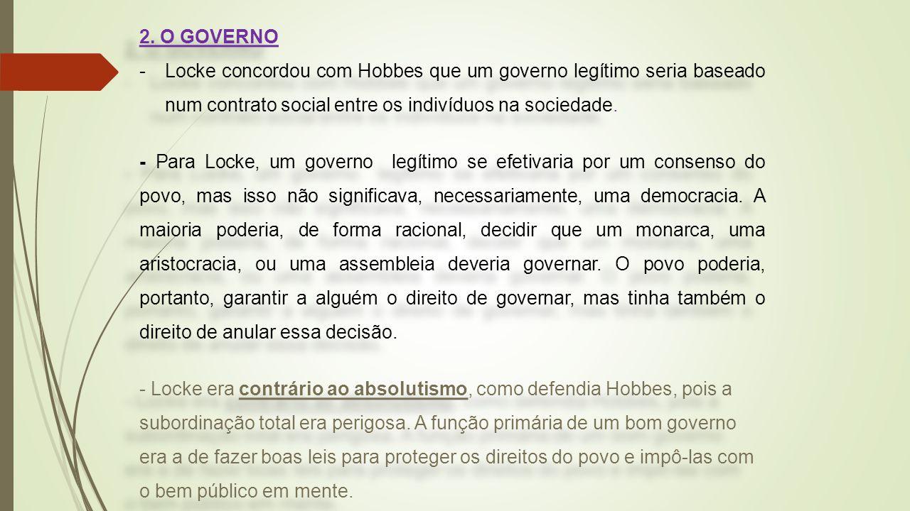 2. O GOVERNO Locke concordou com Hobbes que um governo legítimo seria baseado num contrato social entre os indivíduos na sociedade.