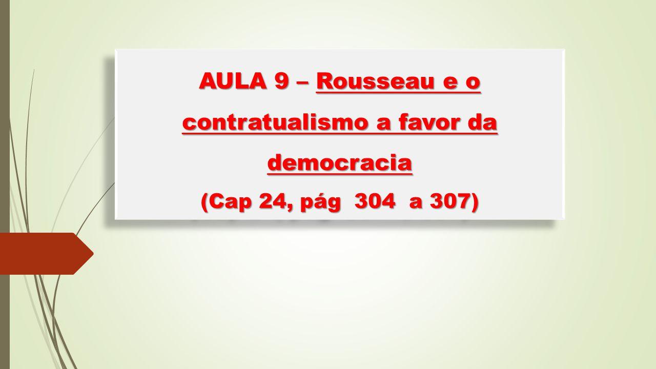 AULA 9 – Rousseau e o contratualismo a favor da democracia (Cap 24, pág 304 a 307)