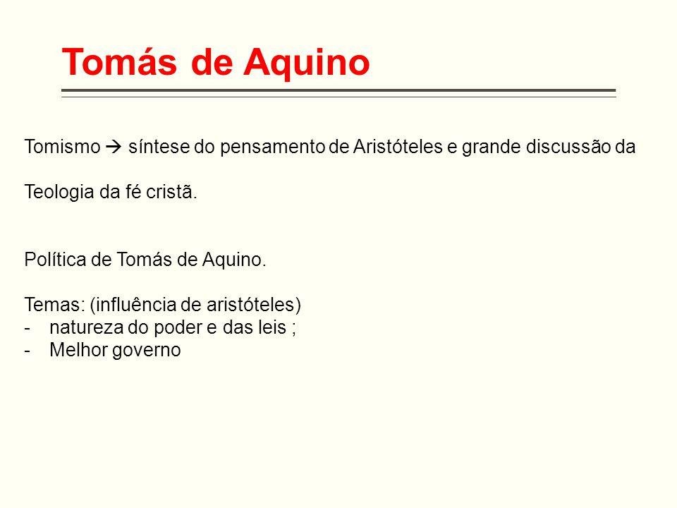 Tomás de Aquino Tomismo  síntese do pensamento de Aristóteles e grande discussão da. Teologia da fé cristã.