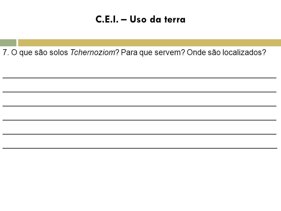 C.E.I. – Uso da terra 7. O que são solos Tchernoziom Para que servem Onde são localizados