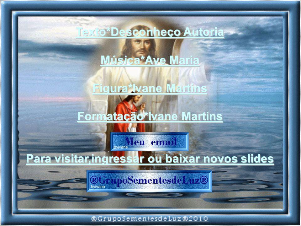 Texto*Desconheço Autoria Música*Ave Maria Figura*Ivane Martins
