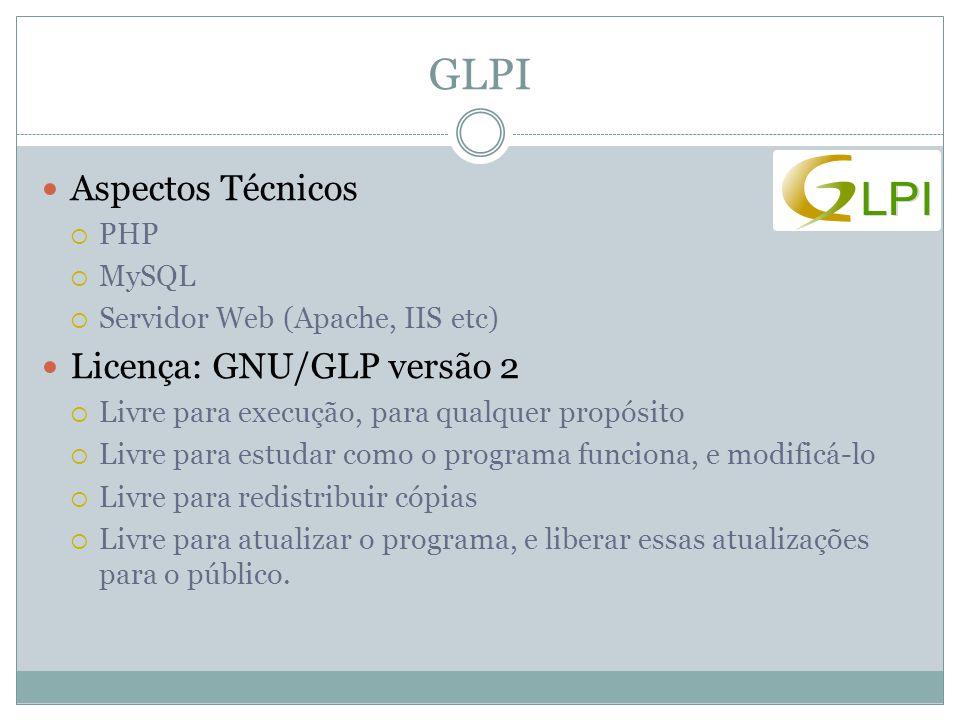 GLPI Aspectos Técnicos Licença: GNU/GLP versão 2 PHP MySQL