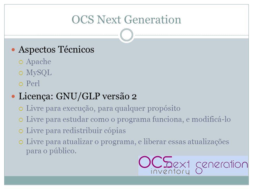 OCS Next Generation Aspectos Técnicos Licença: GNU/GLP versão 2 Apache