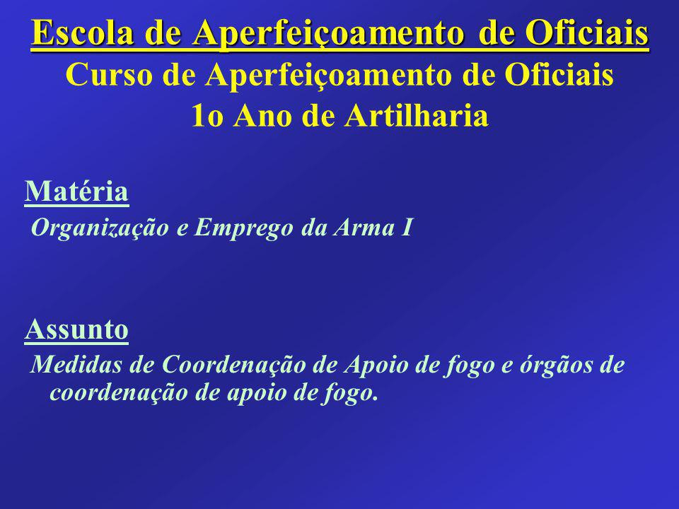 Escola de Aperfeiçoamento de Oficiais Curso de Aperfeiçoamento de Oficiais 1o Ano de Artilharia
