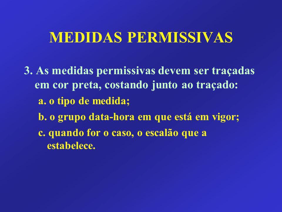 MEDIDAS PERMISSIVAS 3. As medidas permissivas devem ser traçadas em cor preta, costando junto ao traçado: