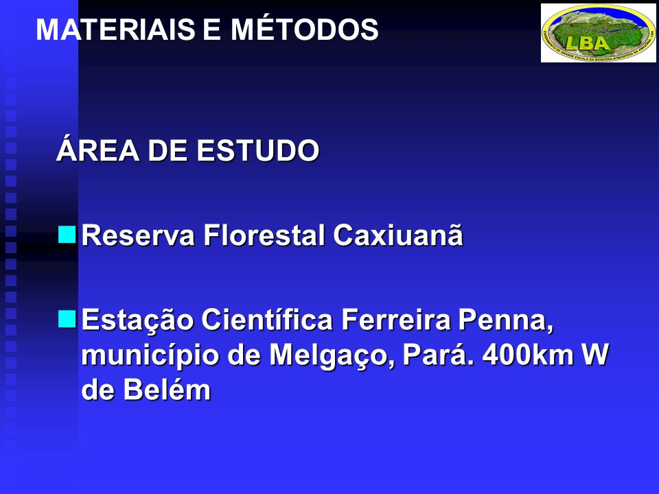 MATERIAIS E MÉTODOS ÁREA DE ESTUDO. Reserva Florestal Caxiuanã.