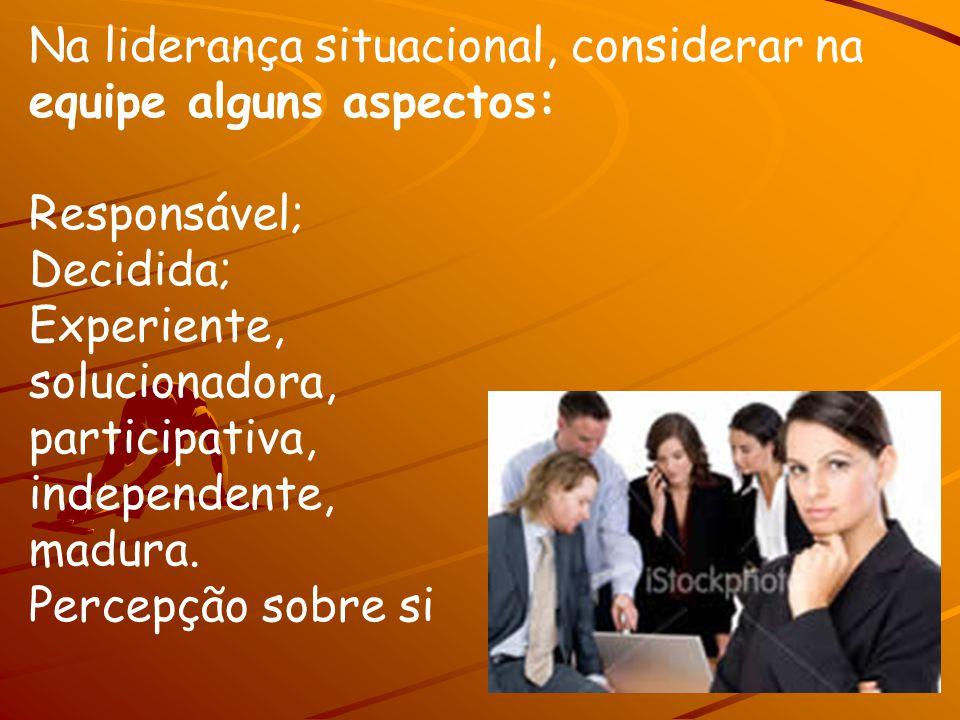 Na liderança situacional, considerar na equipe alguns aspectos: