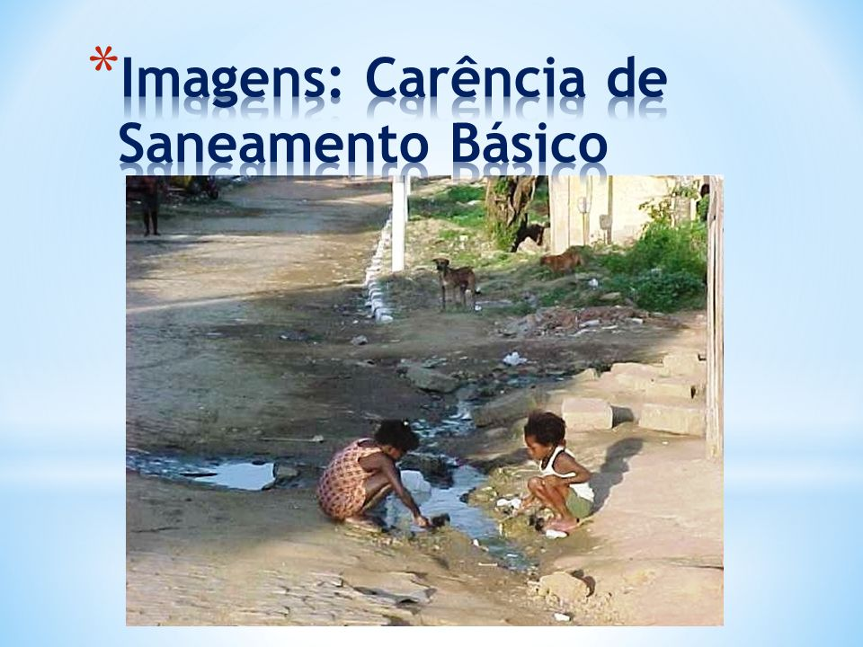 Imagens: Carência de Saneamento Básico