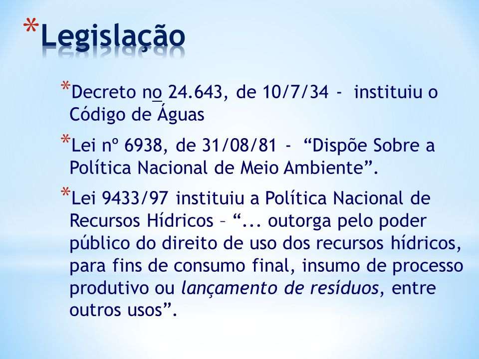 Legislação Decreto no 24.643, de 10/7/34 - instituiu o Código de Águas