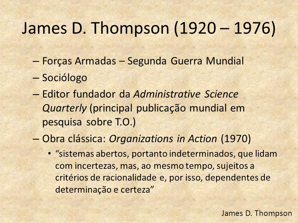 James D. Thompson (1920 – 1976) Forças Armadas – Segunda Guerra Mundial. Sociólogo.