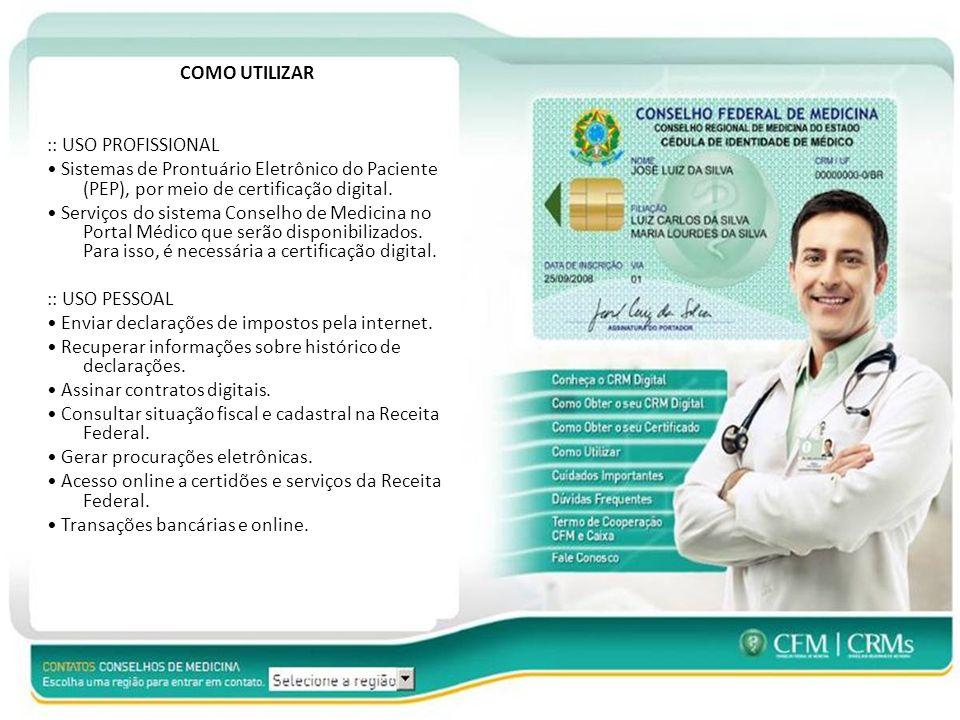 COMO UTILIZAR :: USO PROFISSIONAL • Sistemas de Prontuário Eletrônico do Paciente (PEP), por meio de certificação digital.