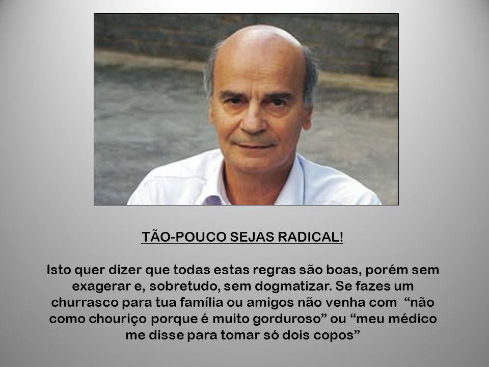 TÃO-POUCO SEJAS RADICAL!