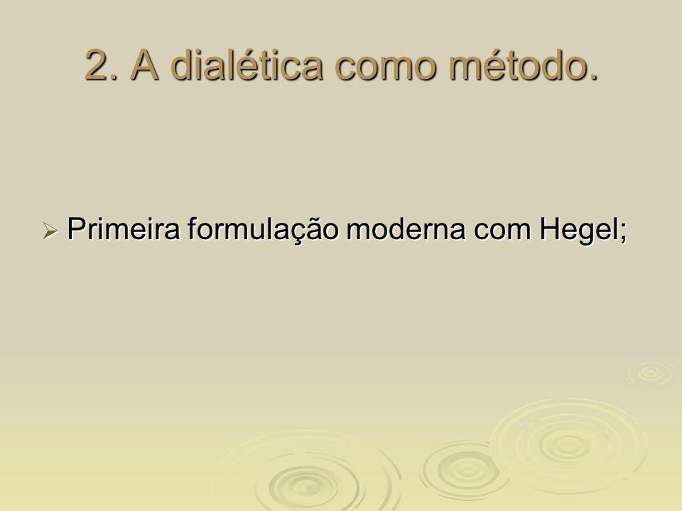 2. A dialética como método.