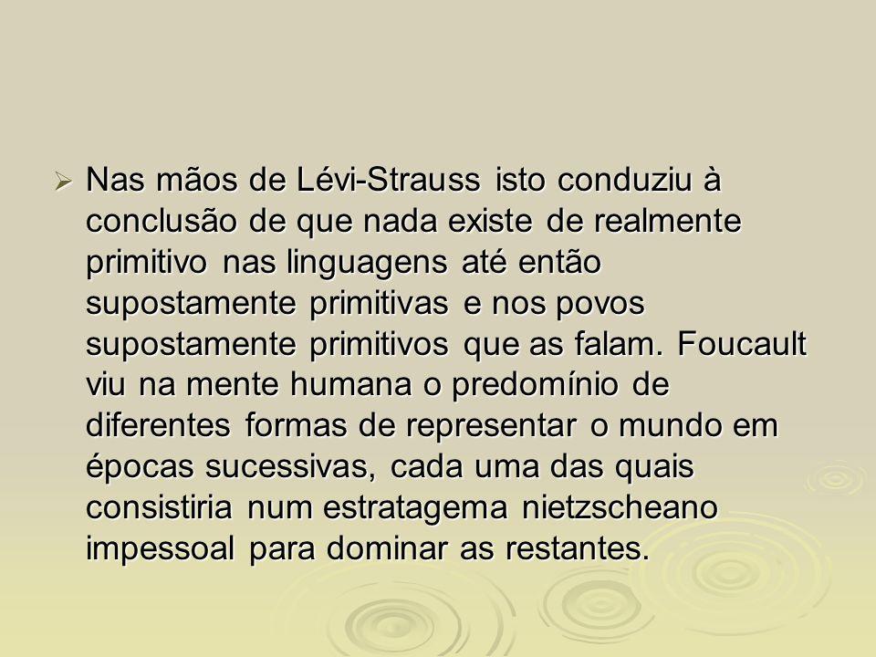 Nas mãos de Lévi-Strauss isto conduziu à conclusão de que nada existe de realmente primitivo nas linguagens até então supostamente primitivas e nos povos supostamente primitivos que as falam.