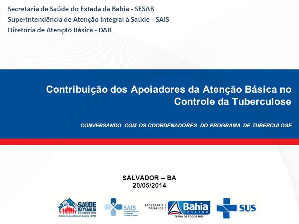 Secretaria de Saúde do Estada da Bahia - SESAB Superintendência de Atenção Integral à Saúde - SAIS Diretoria de Atenção Básica - DAB