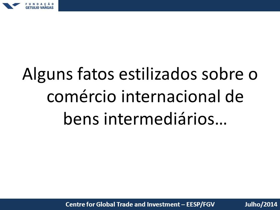 Alguns fatos estilizados sobre o comércio internacional de bens intermediários…