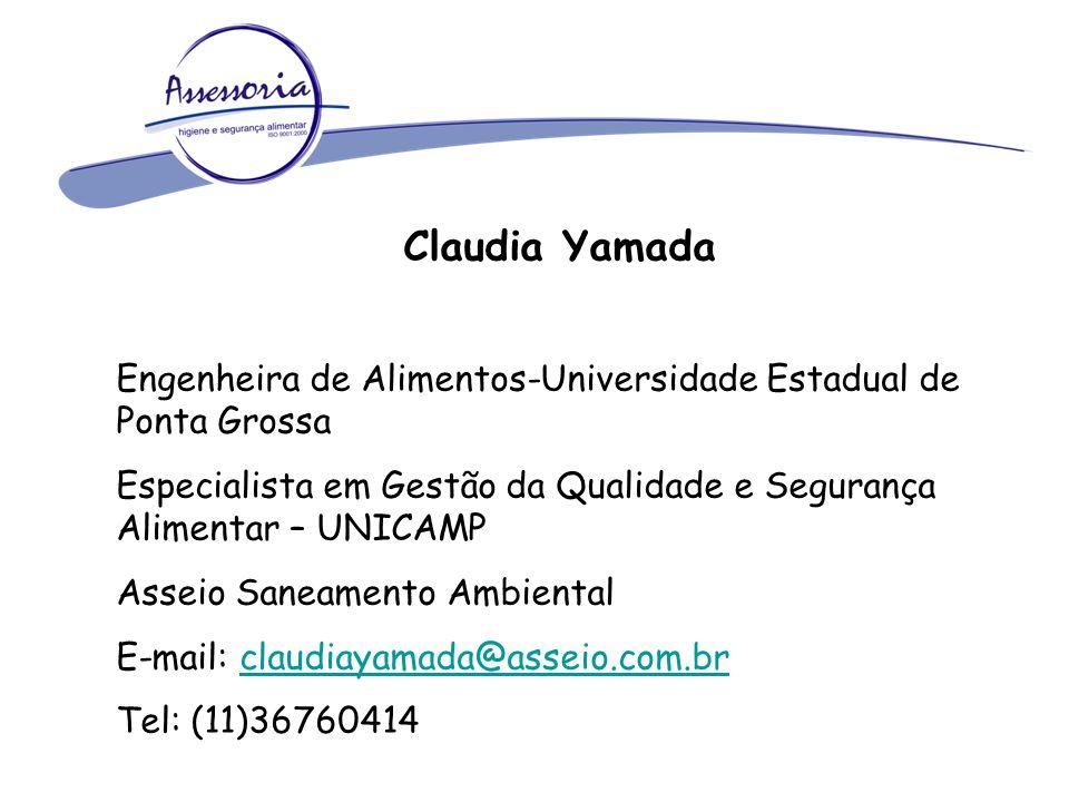 Claudia Yamada Engenheira de Alimentos-Universidade Estadual de Ponta Grossa. Especialista em Gestão da Qualidade e Segurança Alimentar – UNICAMP.
