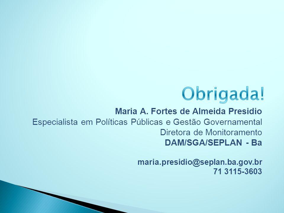 Obrigada! Maria A. Fortes de Almeida Presidio