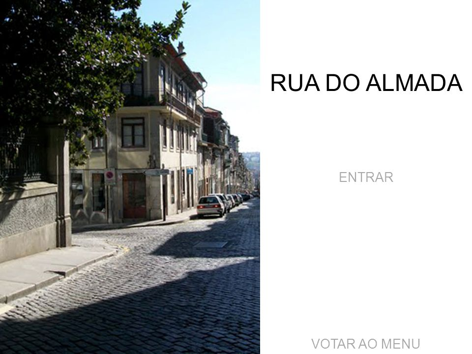 RUA DO ALMADA ENTRAR VOTAR AO MENU